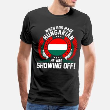 Hungarian When God Made Hungarian - Men's Premium T-Shirt