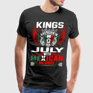 Kings Are Born In July With Mexican Blood - Men's Premium T-Shirt