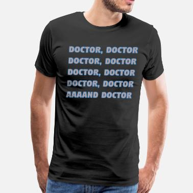 Chevy Chase Quotes Spies Like Us - Doctor, Doctor,..... - Men's Premium T-Shirt