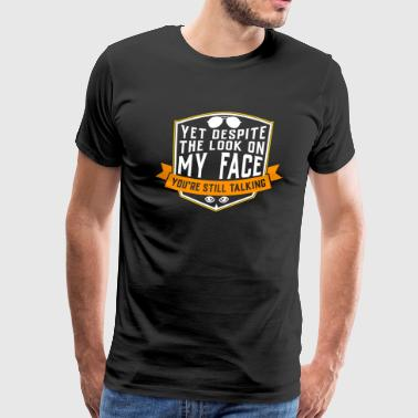 Despite The Look On My Face Your Still Talking - Men's Premium T-Shirt