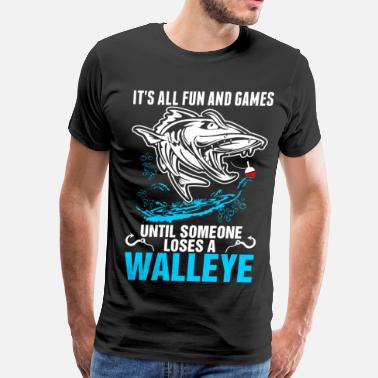 Walleye Fishing Funny Its All Fun And Games Until Someone Loses A Walley - Men's Premium T-Shirt