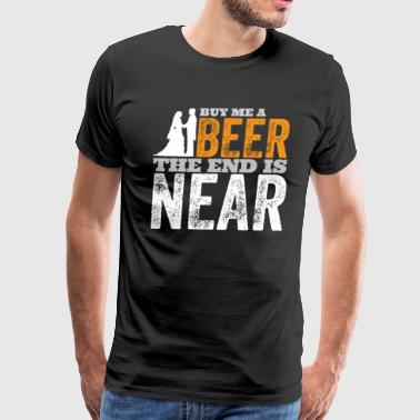Buy Me A Beer The End Is Near - Men's Premium T-Shirt