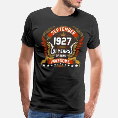 1927 September 1927 91 Years Of Being Awesome - Men's Premium T-Shirt