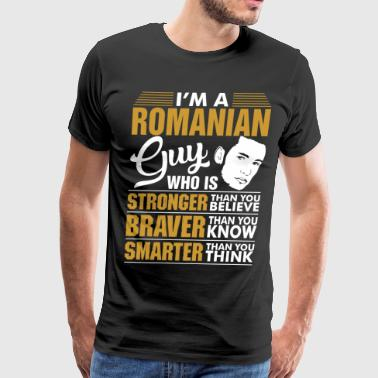 Im A Stronger Braver Smarter Romanian Guy - Men's Premium T-Shirt
