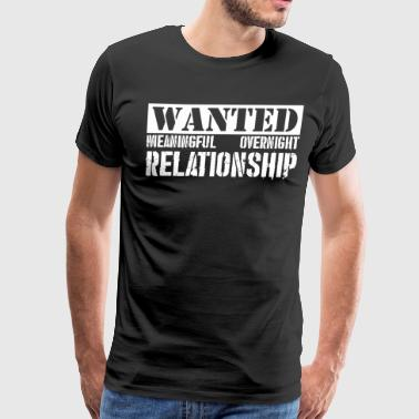 Wanted Meaningful Overnight Relationship - Men's Premium T-Shirt