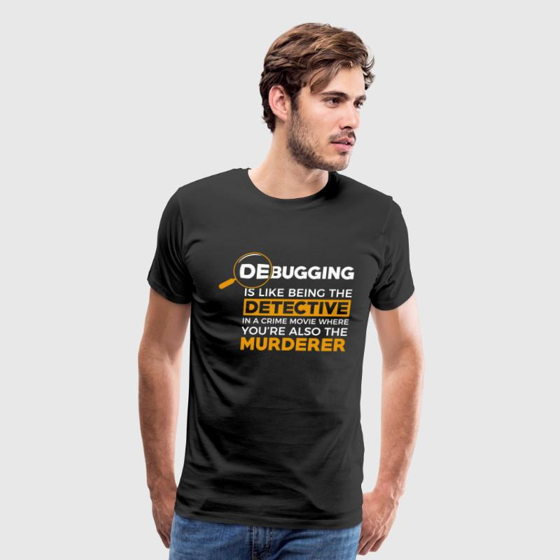 debugging is like being the detective in a crime - Men's Premium T-Shirt