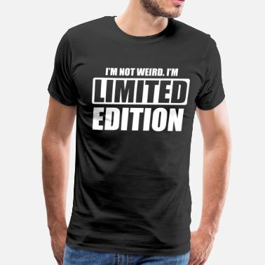 Edition I'm not weird. I'm limited edition - Men's Premium T-Shirt