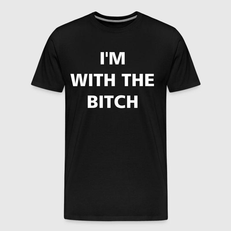 I'm With The Bitch - Men's Premium T-Shirt