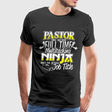 Pastor - Because multitasking ninja isn't a title - Men's Premium T-Shirt