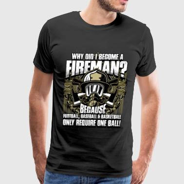 Why did I Become A Fireman - Men's Premium T-Shirt