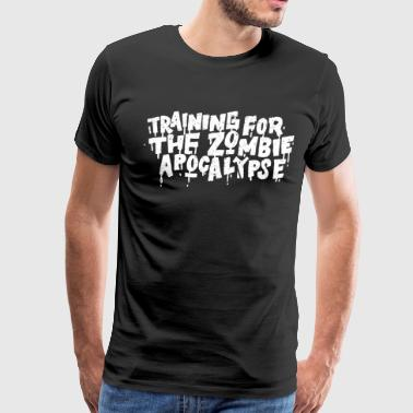Training For The Zombie Apocalypse Training For The Zombie Apocalypse - Men's Premium T-Shirt
