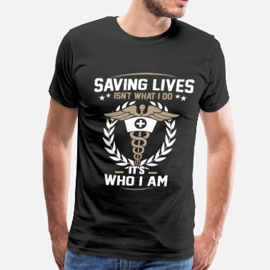 Nurse Anesthetist Funny Nurse - Saving lives isn't what I do it's who I am - Men's Premium T-Shirt