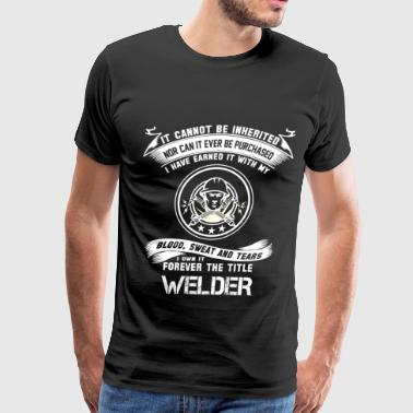Welder Chick Welder - Earned with my blood, sweat and tears - Men's Premium T-Shirt