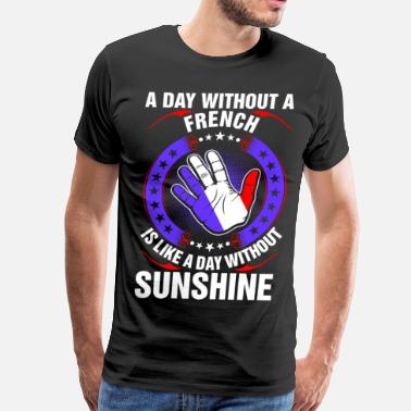 A Day Without Sunshine A Day Without A French Sunshine - Men's Premium T-Shirt