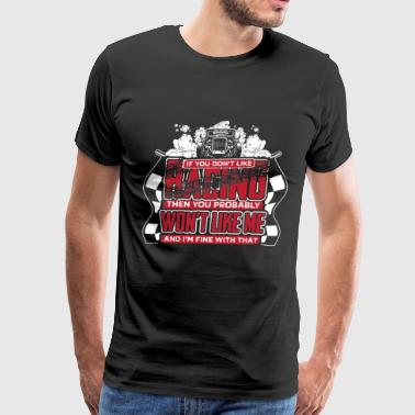 Racing - You probably won't like me and I'm fine - Men's Premium T-Shirt