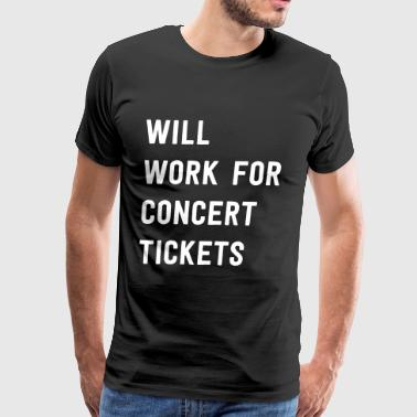 Will work for concert tickets - Men's Premium T-Shirt