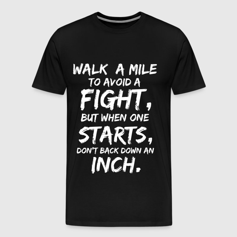 Walk a mile to avoid a fight - Don't back down - Men's Premium T-Shirt