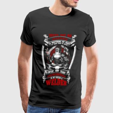 Welder - It takes years of blood sweat and tears - Men's Premium T-Shirt