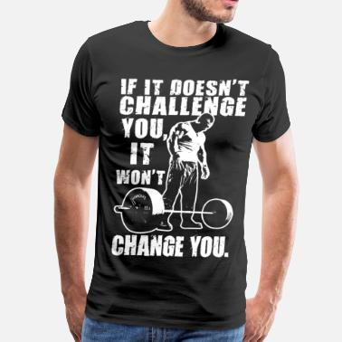 Body Builder If It Doesn't Challenge You, It Won't Change You - Men's Premium T-Shirt