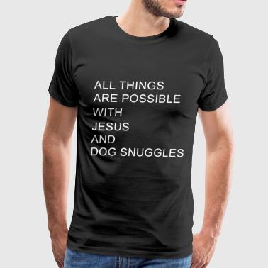 all things are possible with jesus and dog snuggle - Men's Premium T-Shirt
