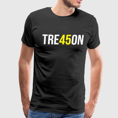TRE45ON Shirt Anti Trump Treason T-Shirt - Men's Premium T-Shirt