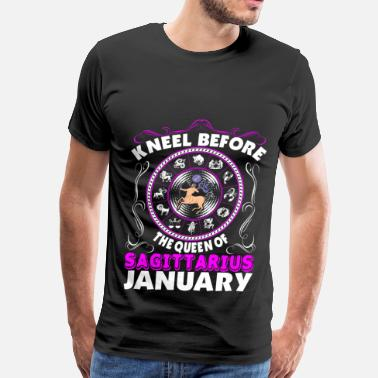 Kneel Before Kneel Before The Queen Of Sagittarius January - Men's Premium T-Shirt