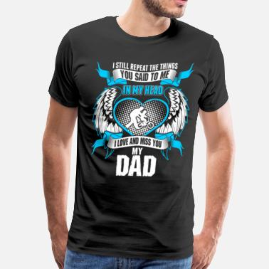 Dad And Son Son Love And Miss His Dad - Men's Premium T-Shirt