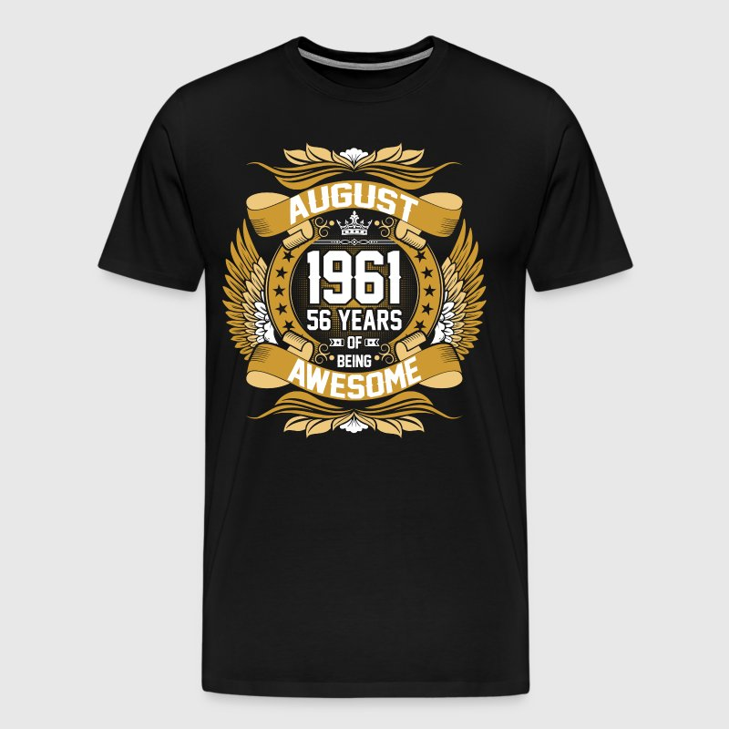 August 1961 56 Years Of Being Awesome - Men's Premium T-Shirt