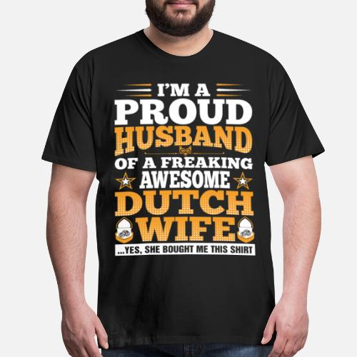 8202f1bfadd Im A Proud Husband Of Awesome Dutch Wife Men s Premium T-Shirt ...