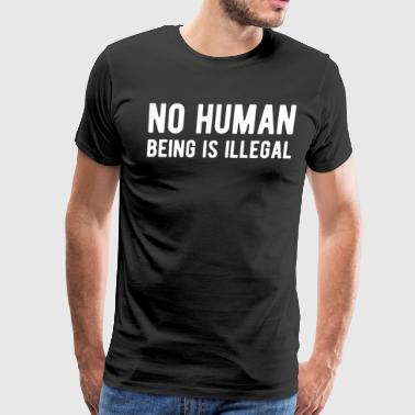 No Human Is Illegal - Equal Rights T Shirt - Men's Premium T-Shirt