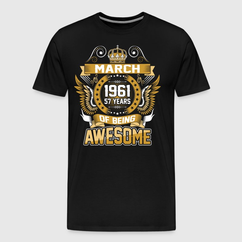 March 1961 57 Years Of Being Awesome - Men's Premium T-Shirt