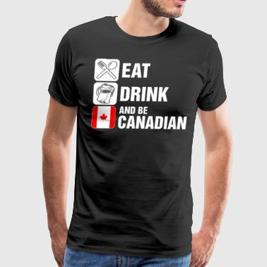 Eat Drink And Be Canadian - Men's Premium T-Shirt