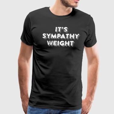 It's Sympathy Weight Funny Pregnancy Shirt Dad To Be - Men's Premium T-Shirt