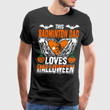 This Badminton Dad Loves Halloween - Men's Premium T-Shirt