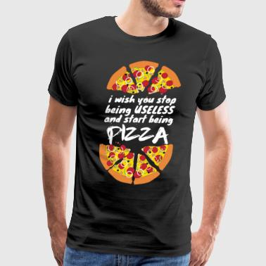 Pizza stop being useless - Men's Premium T-Shirt