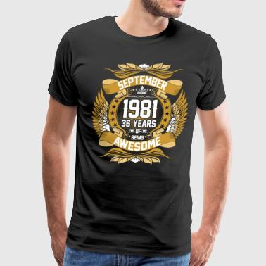 36 Years Of Being Awesome September 1981 36 Years Of Being Awesome - Men's Premium T-Shirt