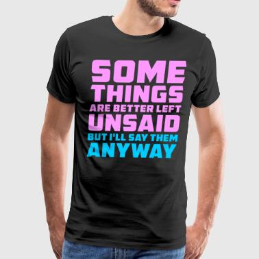 Unsaid Some Things Are Better Left Unsaid - Men's Premium T-Shirt