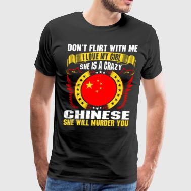 Dont Flirt With Me I Love My Girl Chinese - Men's Premium T-Shirt