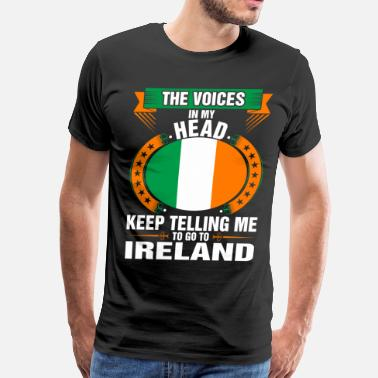 Telling The Voices In My Head Go To Ireland - Men's Premium T-Shirt