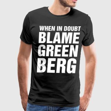 When In Doubt Blame Green Berg - Men's Premium T-Shirt