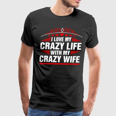 I Love My Crazy Wife - Men's Premium T-Shirt