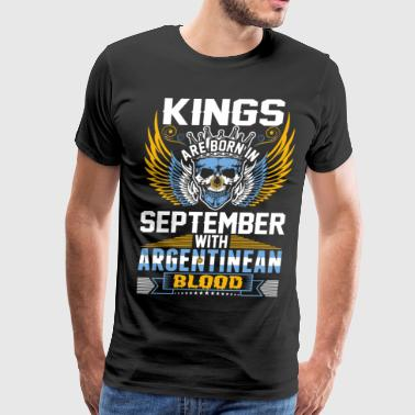 Kings Are Born In September With Argentinean Blood - Men's Premium T-Shirt