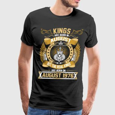 The Real Kings Are Born On August 1976 - Men's Premium T-Shirt