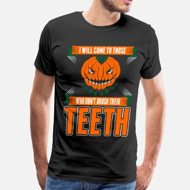 Brush Teeth I Will Come To Those Who Dont Brush Their Teeth - Men's Premium T-Shirt