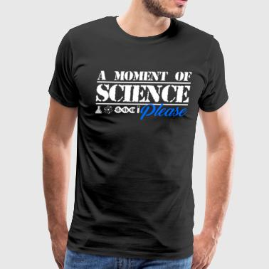 A Moment Of Science Please - Men's Premium T-Shirt