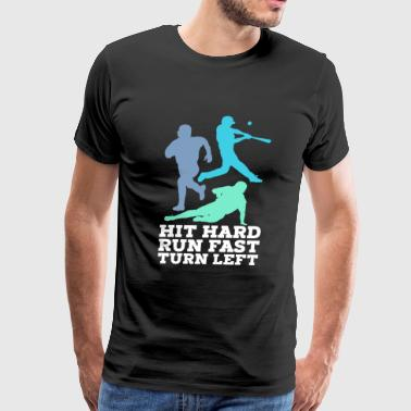 funny baseball tshirts Hit Hard Run Fast Turn Left - Men's Premium T-Shirt