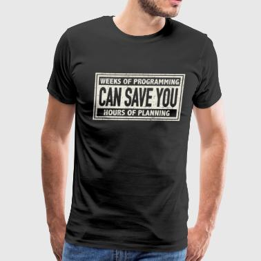 weeks of programming can save you hours of plannin - Men's Premium T-Shirt