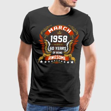 March 1958 60 Years Of Being Awesome - Men's Premium T-Shirt