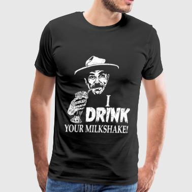 Milkshake - I drink your milkshake awesome t - shi - Men's Premium T-Shirt