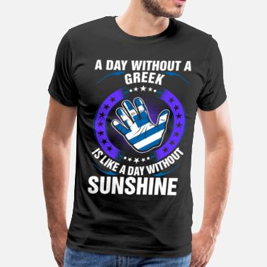 A Day Without Sunshine A Day Without A Greek Sunshine - Men's Premium T-Shirt